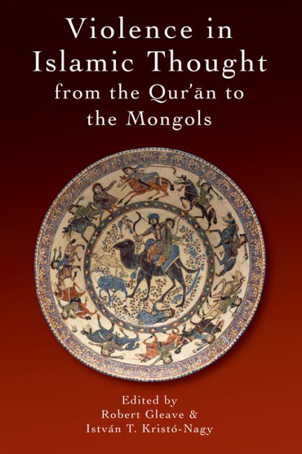 Violence in Islamic Thought from the Qur'an to the Mongols