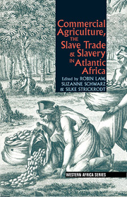 Commercial Agriculture, the Slave Trade and Slavery in Atlantic Africa