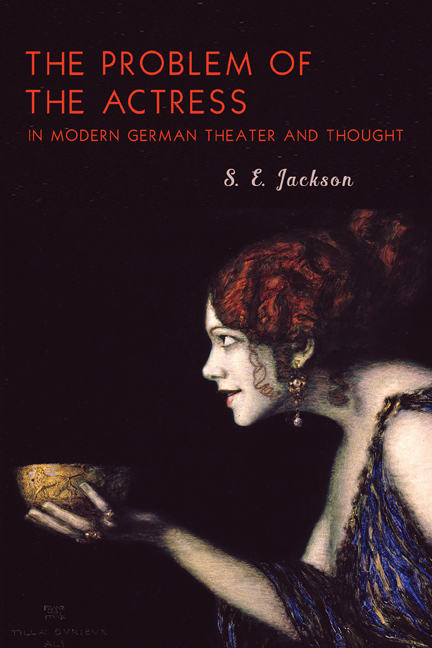 The Problem of the Actress in Modern German Theater and Thought