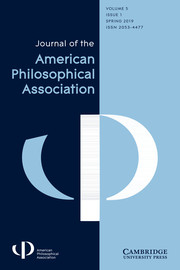 Journal of the American Philosophical Association Volume 5 - Issue 1 -