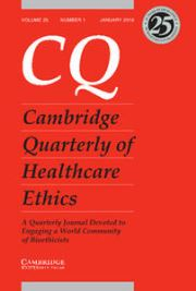 Cambridge Quarterly of Healthcare Ethics Volume 25 - Issue 1 -