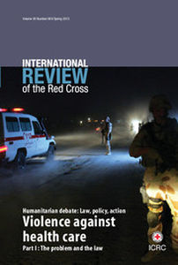 International Review of the Red Cross Volume 95 - Issue 889 -  Violence against health care Part I: The problem and the law