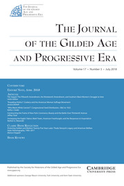 The Journal of the Gilded Age and Progressive Era Volume 17 - Issue 3 -
