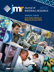 Journal of Materials Research Volume 34 - Issue 1 -  Annual Issue: Early Career Scholars in Materials Science 2019