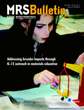 MRS Bulletin Volume 36 - Issue 4 -  Addressing broader impacts through K–12 outreach in materials education