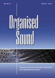 Organised Sound Volume 21 - Special Issue2 -  Situating the Avant–Garde: Conformity and oppositional culture