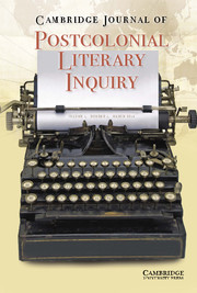 Cambridge Journal of Postcolonial Literary Inquiry Volume 1 - Issue 1 -  Special Issue: New Topographies of the Postcolonial