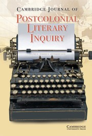 Cambridge Journal of Postcolonial Literary Inquiry Volume 6 - Issue 3 -