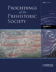 Proceedings of the Prehistoric Society Volume 81 - Issue  -