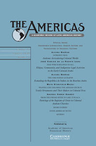 The Americas Volume 72 - Special Issue1 -  Indigenous Liminalities: Andean Actors and Translators of Colonial Culture
