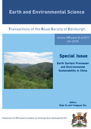 Earth and Environmental Science Transactions of The Royal Society of Edinburgh Volume 109 - Issue 3-4 -  Earth surface processes and environmental sustainability in China