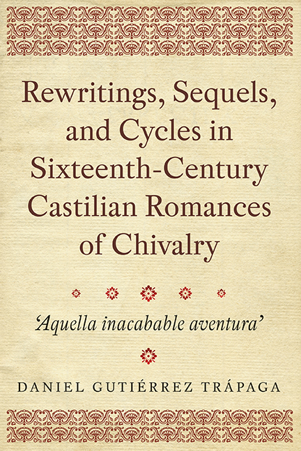 Rewritings, Sequels, and Cycles in Sixteenth-Century Castilian Romances of Chivalry