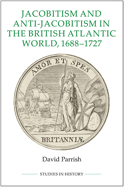 Jacobitism and Anti-Jacobitism in the British Atlantic World, 1688–1727
