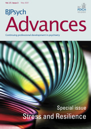 BJPsych Advances Volume 27 - Special Issue3 -  Stress and Resilience