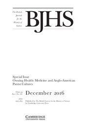 The British Journal for the History of Science Volume 49 - Issue 4 -  Owning Health: Medicine and Anglo-American Patent Cultures