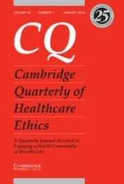 Cambridge Quarterly of Healthcare Ethics Volume 25 - Issue 1 -