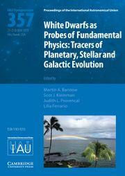 Proceedings of the International Astronomical Union Volume 15 - SymposiumS357 -  White Dwarfs as Probes of Fundamental Physics: Tracers of Planetary, Stellar and Galactic Evolution