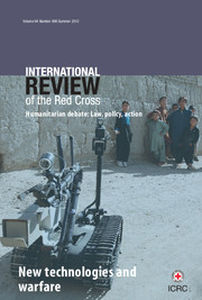 International Review of the Red Cross Volume 94 - Issue 886 -  New Technologies and Warfare