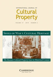 International Journal of Cultural Property Volume 17 - Issue 2 -  SPECIAL ISSUE: Spoils of War v. Cultural Heritage: The Russian Cultural Property Law in Historical Context