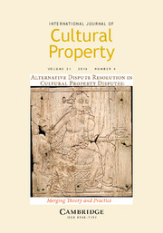 International Journal of Cultural Property Volume 23 - Special Issue4 -  SPECIAL ISSUE: Alternative Dispute Resolution in Cultural Property Disputes: Merging Theory and Practice
