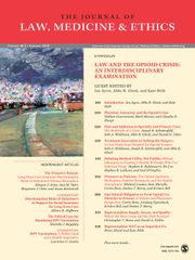 Journal of Law, Medicine & Ethics Volume 46 - Issue 2 -  Law and the Opioid Crisis: An Inter-Disciplinary Examination