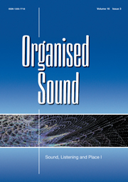 Organised Sound Volume 16 - Issue 3 -  Sound, Listening and Place I