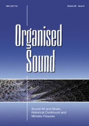 Organised Sound Volume 20 - Special Issue2 -  Sound Art and Music, Historical Continuum and Mimetic Fissures