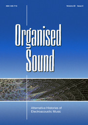 Organised Sound Volume 22 - Special Issue2 -  Alternative Histories of Electroacoustic Music