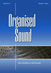 Organised Sound Volume 23 - Special Issue2 -  New Wor(l)ds for Old Sounds