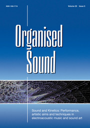 Organised Sound Volume 23 - Special Issue3 -  Sound and Kinetics: Performance, artistic aims and techniques in electroacoustic music and sound art