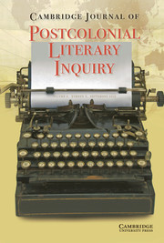 Cambridge Journal of Postcolonial Literary Inquiry Volume 5 - Issue 3 -