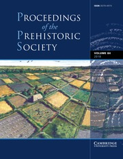 Proceedings of the Prehistoric Society Volume 84 - Issue  -