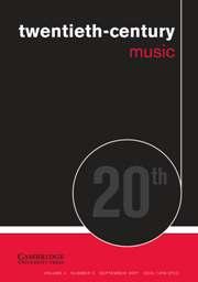 Twentieth-Century Music Volume 4 - Issue 2 -